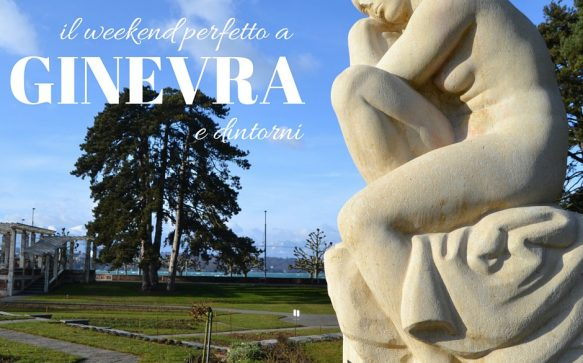 Il weekend perfetto a Ginevra e dintorni
